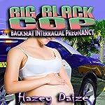 Big Black Cop: Backseat Interracial Pregnancy | Hazey Daize