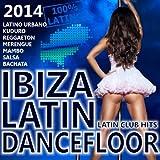 Ibiza Latin Dancefloor 2014 - Latin Club Hits 2014 (Kuduro, Reggaeton, Merengue, Salsa, Bachata, Cubaton, Latin Electro) (Kuduro, Reggaeton, Merengue, Salsa, Bachata, Cubaton, Latin Electro)