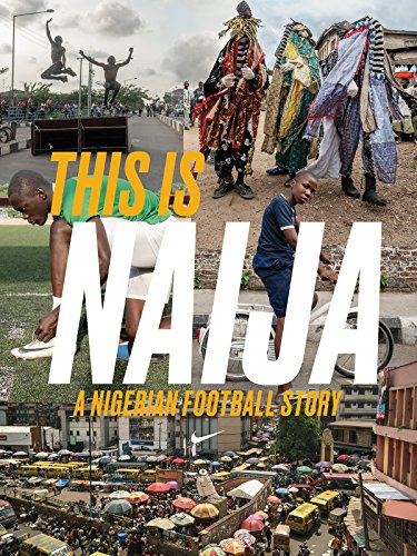 This Is Naija: A Nigerian Football Story