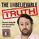 The Unbelievable Truth, Series 6 Radio/TV Program by Jon Naismith, Graeme Garden Narrated by David Mitchell