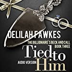 Tied to Him: The Billionaire's Beck and Call, Book 3 | Delilah Fawkes