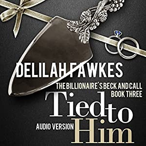 Tied to Him: The Billionaire's Beck and Call, Book 3 | [Delilah Fawkes]
