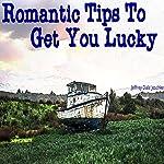 Romantic Tips to Get You Lucky | Jeffrey Jeschke