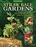 Straw Bale Gardens: The Breakthrough Method for Growing Vegetables Anywhere, Earlier and with No Weeding