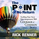 The Point of No Return: Tackling Your Next New Assignment with Courage & Common Sense (       UNABRIDGED) by Rick Renner Narrated by Stephen Sobozenski