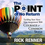 The Point of No Return: Tackling Your Next New Assignment with Courage & Common Sense | Rick Renner