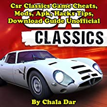 CSR Classics Game Cheats, Mods, APK, Hacks Tips, Download Guide Unofficial Audiobook by Chala Dar Narrated by Trevor Clinger