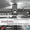 Auschwitz: Topographie eines Vernichtungslagers Hörbuch von Hermann Langbein, H. G. Adler Gesprochen von: Otto Wolken, Rudolf Vrba, Jehuda Bacon, Grete Salus