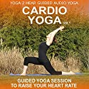 Cardio Yoga, Volume 1: A Vinyasa Yoga Class that Combines all the Benefits of Yoga with a Cardio Workout  by Yoga 2 Hear Narrated by Sue Fuller