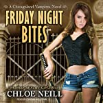 Friday Night Bites: Chicagoland Vampires, Book 2 (       UNABRIDGED) by Chloe Neill Narrated by Cynthia Holloway