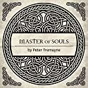 Master of Souls: A Mystery of Ancient Ireland Audiobook by Peter Tremayne Narrated by Caroline Lennon