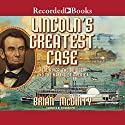 Lincoln's Greatest Case: The River, The Bridge, and The Making of America (       UNABRIDGED) by Brian McGinty Narrated by Richard Poe