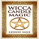 Wicca Candle Magic: How to Unleash the Power of Fire to Manifest Your Desires | Leonie Sage