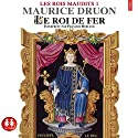Le roi de fer (Les rois maudits 1) (       UNABRIDGED) by Maurice Druon Narrated by François Berland