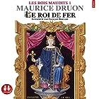 Le roi de fer (Les rois maudits 1) | Livre audio Auteur(s) : Maurice Druon Narrateur(s) : François Berland