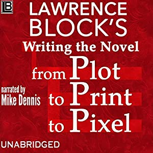 Writing the Novel from Plot to Print to Pixel Audiobook