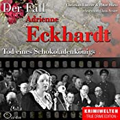 Tod eines Schokoladenkönigs: Der Fall Adrienne Eckhardt | Christian Lunzer, Peter Hiess