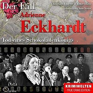 Tod eines Schokoladenkönigs: Der Fall Adrienne Eckhardt Hörbuch