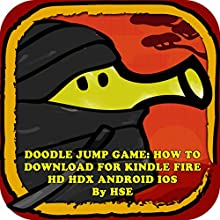 Doodle Jump Game: How to Download for Kindle Fire HD, HDX, Android, iOS (       UNABRIDGED) by Hiddenstuff Entertainment Narrated by Steve Ryan