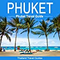 Phuket: Phuket Travel Guide: Thailand Travel Guide Audiobook by  Thailand Travel Guides Narrated by Kevin Kollins