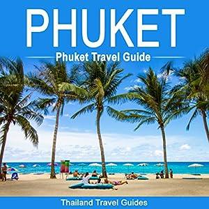 Phuket: Phuket Travel Guide: Thailand Travel Guide Hörbuch von  Thailand Travel Guides Gesprochen von: Kevin Kollins