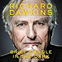 Brief Candle in the Dark: My Life in Science (       UNABRIDGED) by Richard Dawkins Narrated by Richard Dawkins