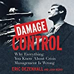 Damage Control: Why Everything You Know About Crisis Management Is Wrong | Eric Dezenhall,John Weber