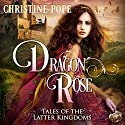 Dragon Rose: Tales of the Latter Kingdoms Audiobook by Christine Pope Narrated by Valerie Gilbert
