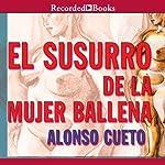 El Susurro de la Mujer Ballena | Alonso Cueto