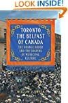 Toronto, the Belfast of Canada: The O...