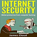 Internet Security: Online Protection from Computer Hacking Audiobook by James Cloud Narrated by Graham King