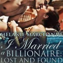 I Married a Billionaire: Lost and Found: I Married a Billionaire, Book 2 Audiobook by Melanie Marchande Narrated by Arley Tapirian
