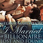 I Married a Billionaire: Lost and Found: I Married a Billionaire, Book 2 | Melanie Marchande