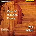 Care of Wooden Floors: A Novel Audiobook by Will Wiles Narrated by Michael Page