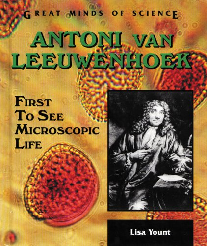 Antoni Van Leeuwenhoek: First To See Microscopic Life (Great Minds Of Science)