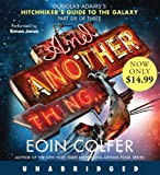 Eoin Colfer And Another Thing...: Douglas Adams's Hitchhiker's Guide to the Galaxy Part Six of Three (The Hitchhiker's Guide to the Galaxy)