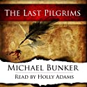 The Last Pilgrims, Volume 1 (       UNABRIDGED) by Michael Bunker Narrated by Holly Adams