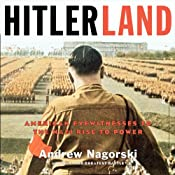 Hitlerland: American Eyewitnesses to the Nazi Rise to Power | [Andrew Nagorski]