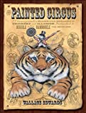 Wallace Edwards The Painted Circus: P.T. Vermin Presents a Mesmerizing Menagerie of Trickery and Illusion Guaranteed to Beguile and Bamboozle the Beholder
