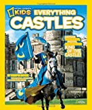 Crispin Boyer National Geographic Kids Everything Castles: Capture These Facts, Photos, and Fun to Be King of the Castle!