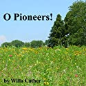 O Pioneers! (       UNABRIDGED) by Willa Cather Narrated by Cindy Hardin Killavey