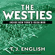 The Westies: Inside New York's Irish Mob Audiobook by T. J. English Narrated by James Anderson Foster