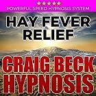 Hay Fever Relief: Craig Beck Hypnosis Rede von Craig Beck Gesprochen von: Craig Beck