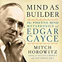 Mind as Builder: The Positive Mind Metaphysics of Edgar Cayce Audiobook by Mitch Horowitz Narrated by Mitch Horowitz