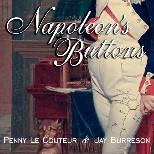 napoleon s button 17 molecules Napoleon's buttons by penny le couteur, 9781585423316, available at book depository with free delivery worldwide.