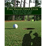 Pine Valley Golf Club: 100 Years of Mystery At the World's Number 1 Golf Course in Pine Valley, New Jersey