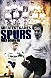 Spurs Greatest Games: Tottenham Hotspur's 50 Finest Matches