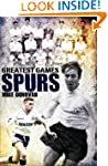Spurs Greatest Games: Tottenham Hotsp...