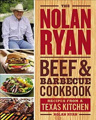 The Nolan Ryan Beef & Barbecue Cookbook: Recipes from a Texas Kitchen
