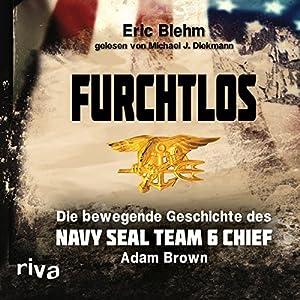 Furchtlos: Die bewegende Geschichte des Navy SEAL Team Six Chief Adam Brown Hörbuch